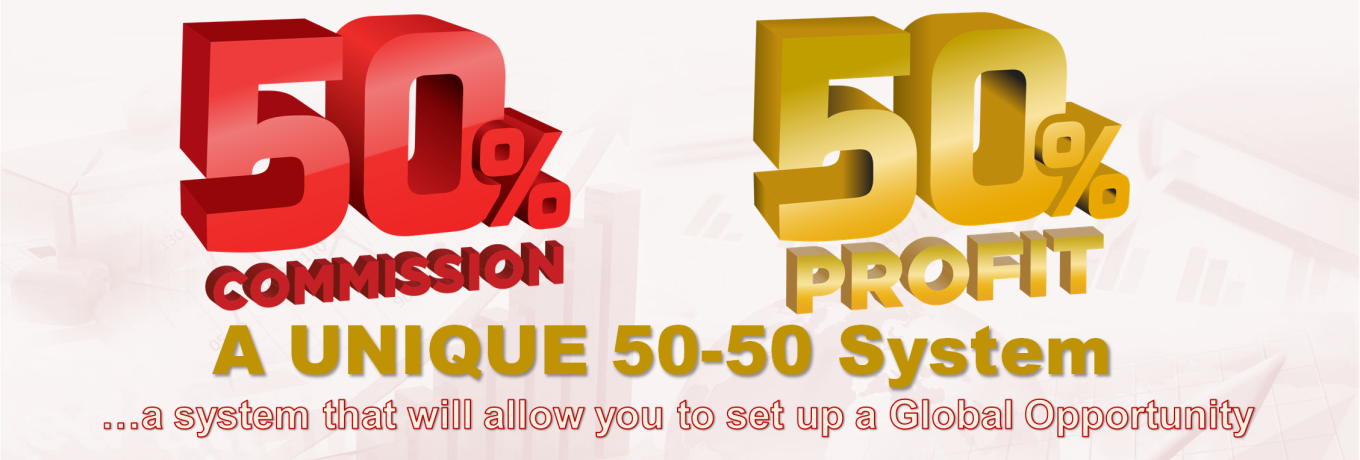 A UNIQUE 50-50 System…a system that will allow you to set up a Global Opportunity